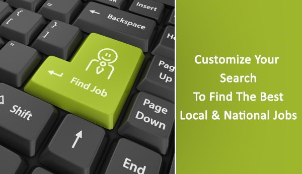 Customize your Search to find the best Local and National Jobs